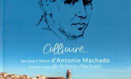 "Collioure 1939 – ""Les jours bleus de Antonio Machado"""
